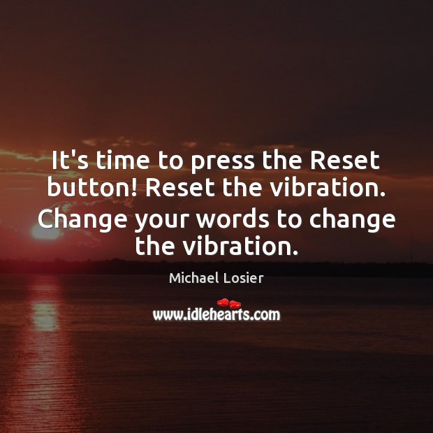 It's time to press the Reset button! Reset the vibration. Change your Image