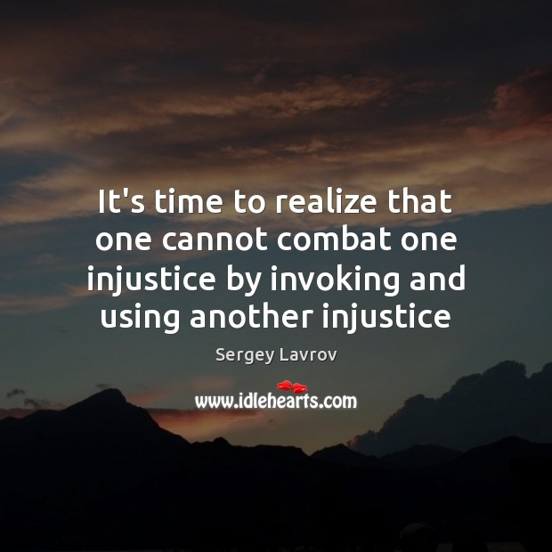 It's time to realize that one cannot combat one injustice by invoking Image