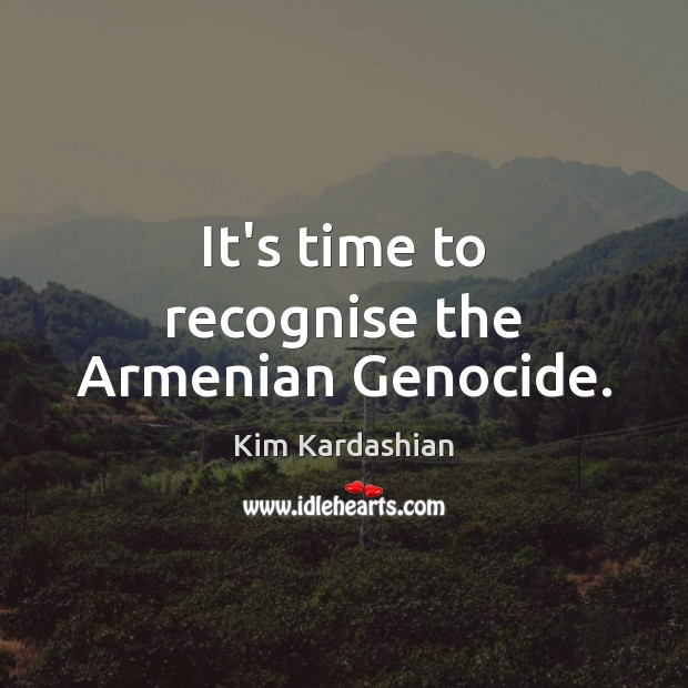 Image, It's time to recognise the Armenian Genocide.