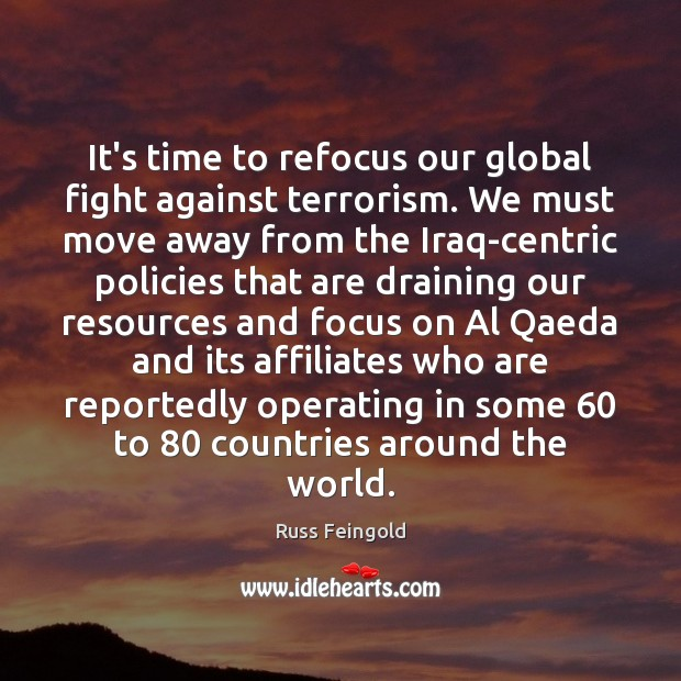 Image, It's time to refocus our global fight against terrorism. We must move