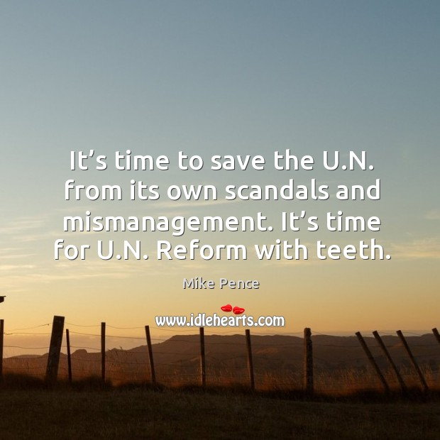 It's time to save the u.n. From its own scandals and mismanagement. It's time for u.n. Reform with teeth. Image