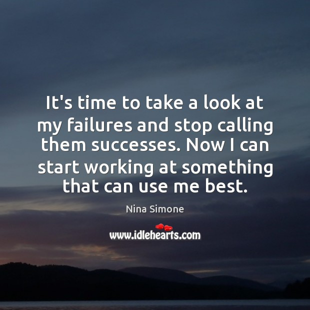 Nina Simone Picture Quote image saying: It's time to take a look at my failures and stop calling