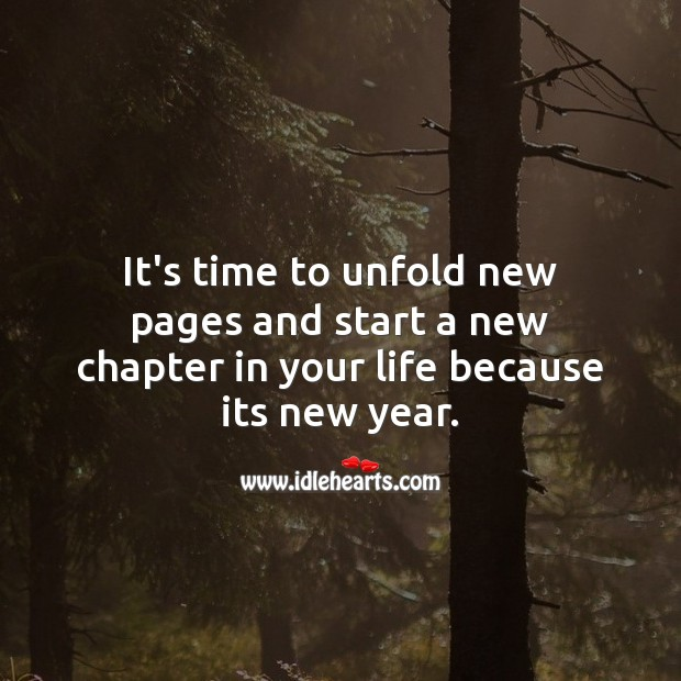 It's time to unfold new pages and start a new chapter in your life. New Year Quotes Image