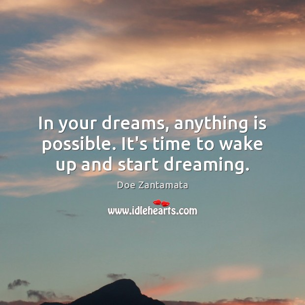 It's time to wake up and start dreaming. Doe Zantamata Picture Quote