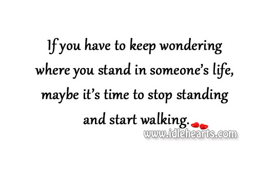 Maybe It's Time To Stop Standing And Start Walking.