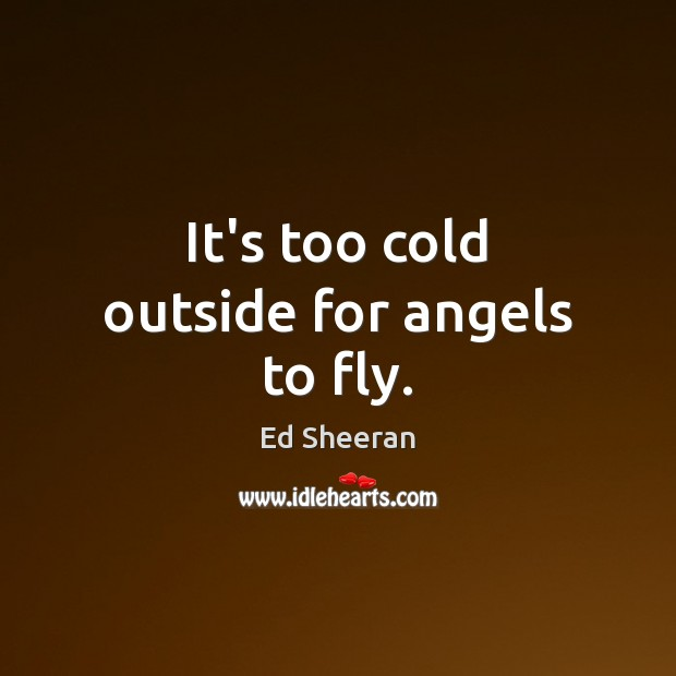 It's too cold outside for angels to fly. Image