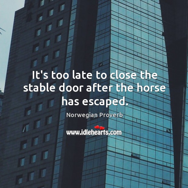 It's too late to close the stable door after the horse has escaped. Norwegian Proverbs Image