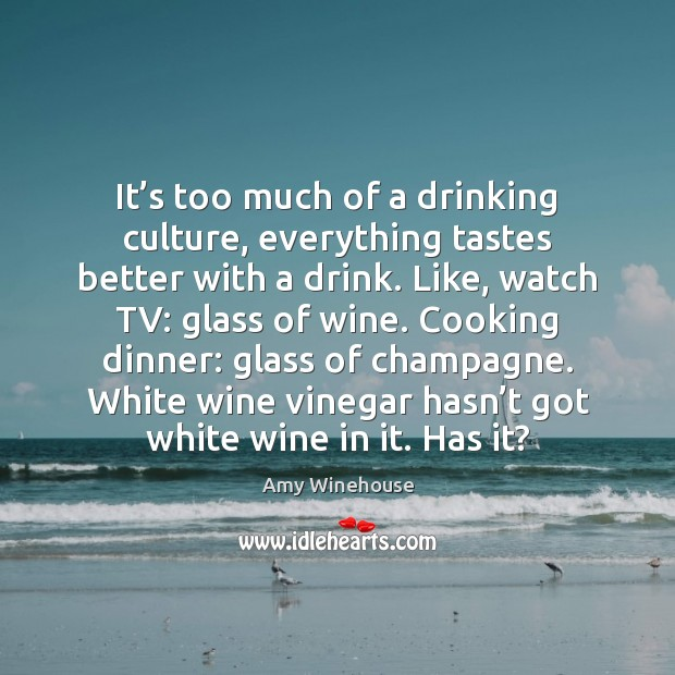 It's too much of a drinking culture, everything tastes better with Image