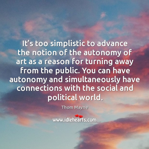 It's too simplistic to advance the notion of the autonomy of art as a reason for turning Thom Mayne Picture Quote