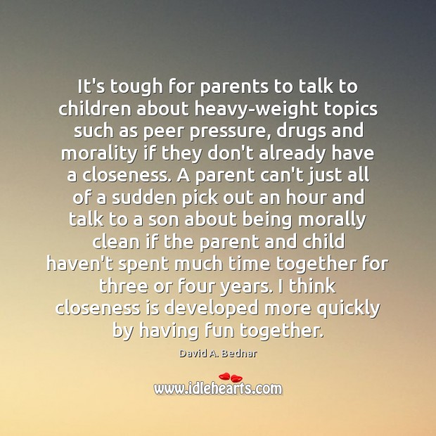 It's tough for parents to talk to children about heavy-weight topics such Time Together Quotes Image