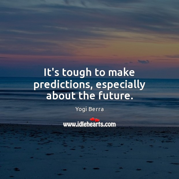 Yogi Berra Picture Quote image saying: It's tough to make predictions, especially about the future.