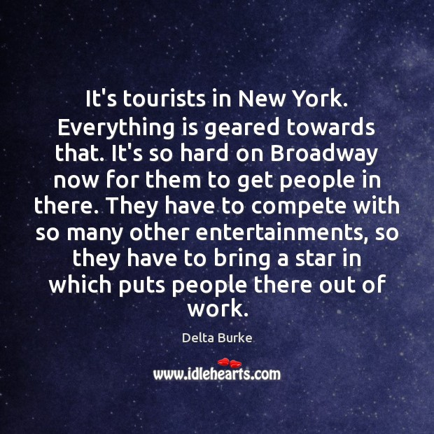It's tourists in New York. Everything is geared towards that. It's so Image