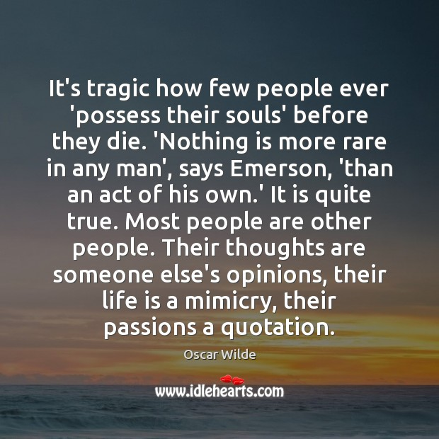 Image, It's tragic how few people ever 'possess their souls' before they die.