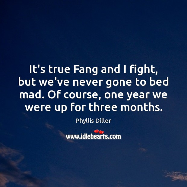 Phyllis Diller Picture Quote image saying: It's true Fang and I fight, but we've never gone to bed