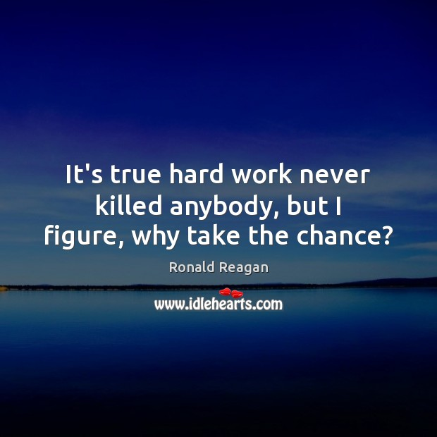 Image, It's true hard work never killed anybody, but I figure, why take the chance?