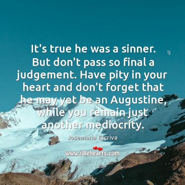 It's true he was a sinner. But don't pass so final a Image