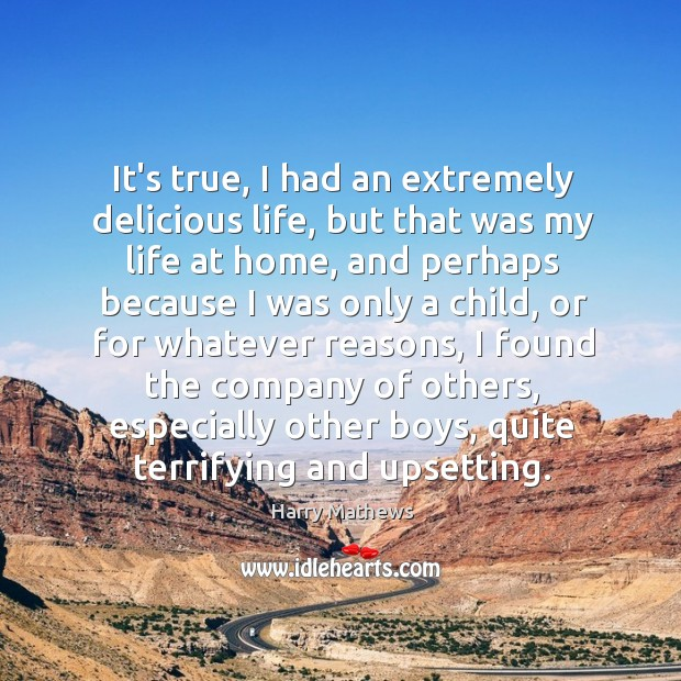 It's true, I had an extremely delicious life, but that was my Harry Mathews Picture Quote