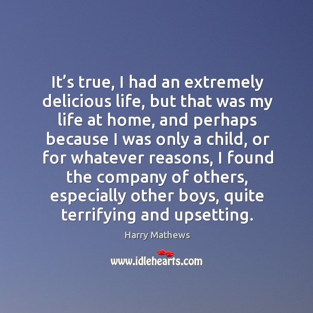 It's true, I had an extremely delicious life, but that was my life at home, and perhaps because Image