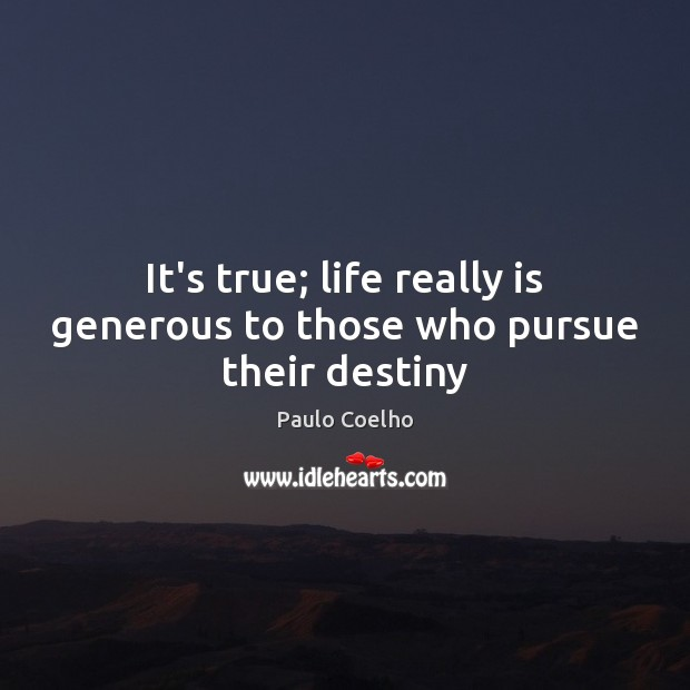 Image, It's true; life really is generous to those who pursue their destiny