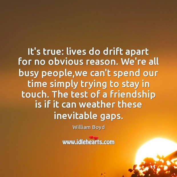 It's true: lives do drift apart for no obvious reason. We're all William Boyd Picture Quote
