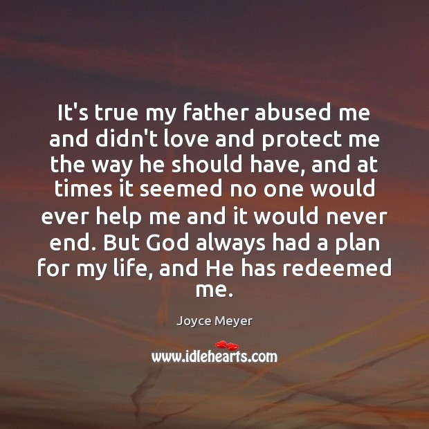 It's true my father abused me and didn't love and protect me Image
