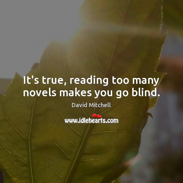 It's true, reading too many novels makes you go blind. Image