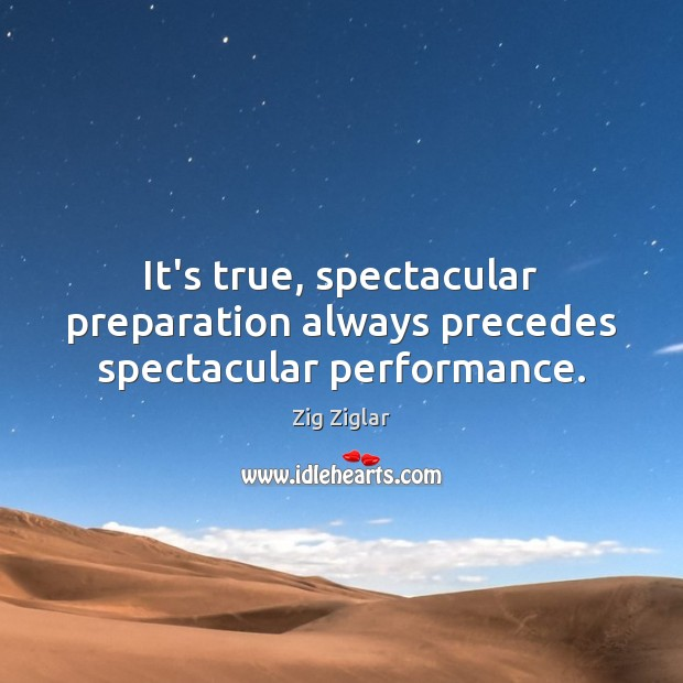 It's true, spectacular preparation always precedes spectacular performance. Image