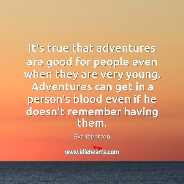 It's true that adventures are good for people even when they are Image