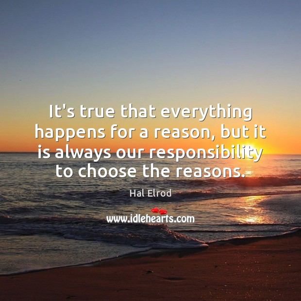 It's true that everything happens for a reason, but it is always Hal Elrod Picture Quote