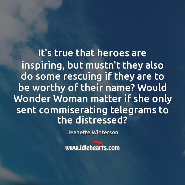 It's true that heroes are inspiring, but mustn't they also do some Jeanette Winterson Picture Quote
