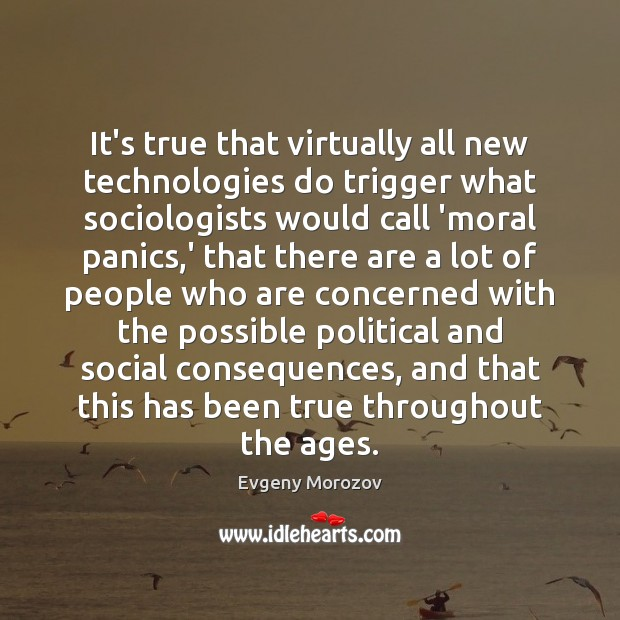 Image, It's true that virtually all new technologies do trigger what sociologists would