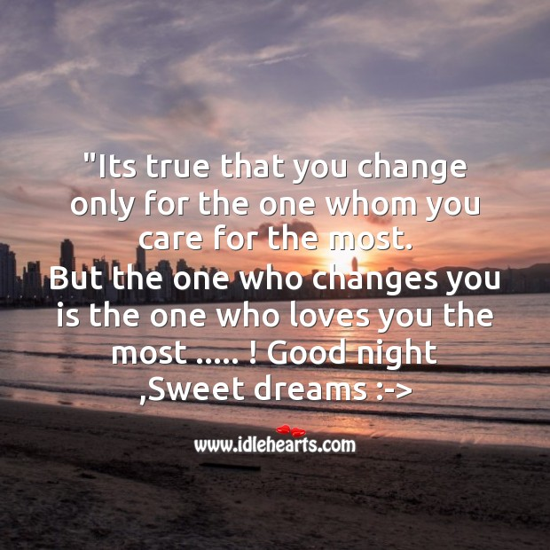 Image about Its true that you change only for the one whom you care for the most.