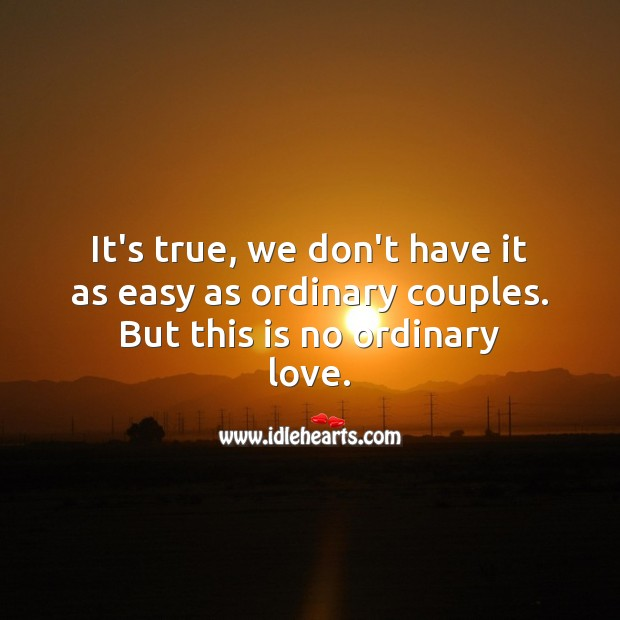 It's true, we don't have it as easy as ordinary couples. Being In Love Quotes Image