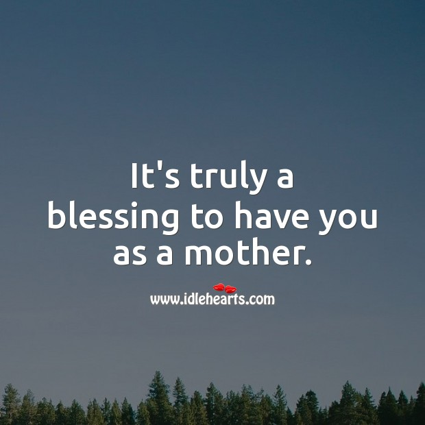 It's truly a blessing to have you as a mother. Birthday Messages for Mom Image