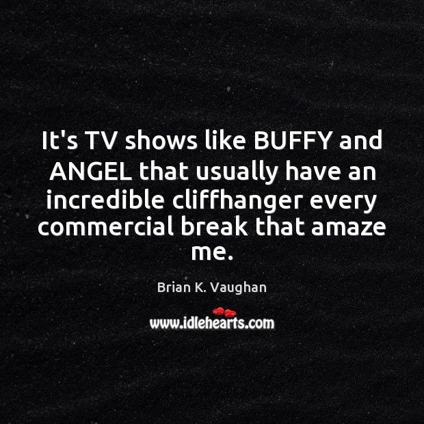 Image, It's TV shows like BUFFY and ANGEL that usually have an incredible