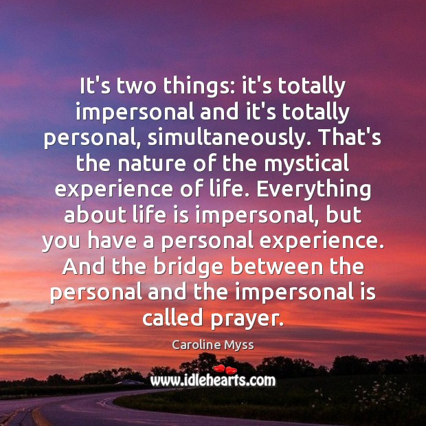 It's two things: it's totally impersonal and it's totally personal, simultaneously. That's Caroline Myss Picture Quote