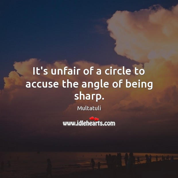 It's unfair of a circle to accuse the angle of being sharp. Image