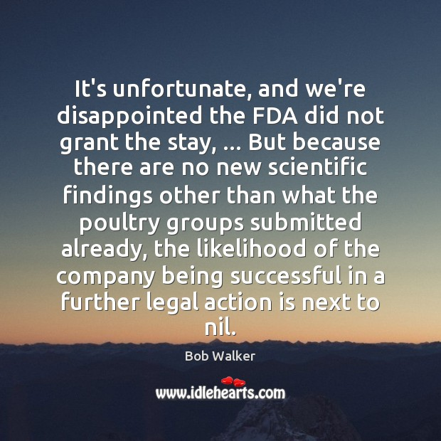 It's unfortunate, and we're disappointed the FDA did not grant the stay, … Action Quotes Image