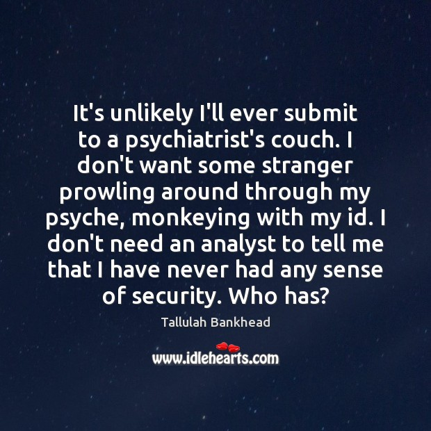 Image, It's unlikely I'll ever submit to a psychiatrist's couch. I don't want