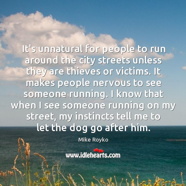 It's unnatural for people to run around the city streets unless they Image