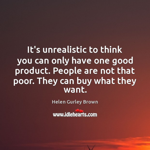 Image, It's unrealistic to think you can only have one good product. People