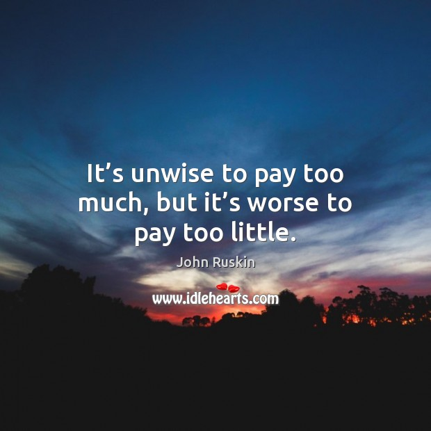 Image, It's unwise to pay too much, but it's worse to pay too little.
