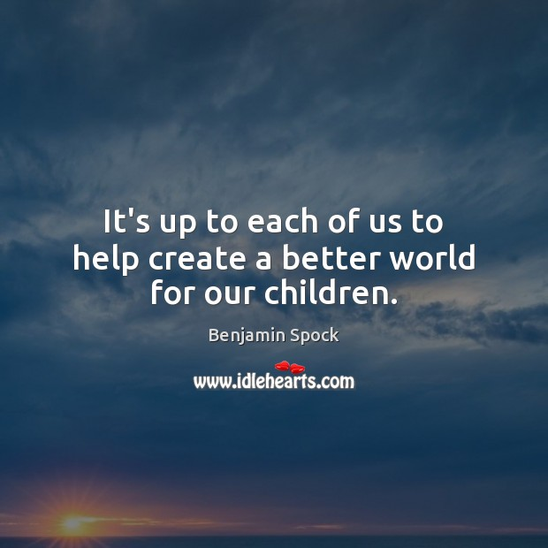 It's up to each of us to help create a better world for our children. Image