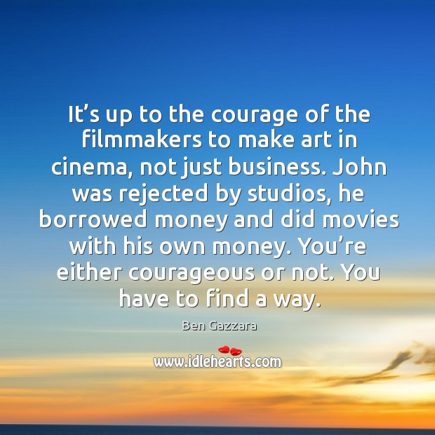 Image, It's up to the courage of the filmmakers to make art in cinema, not just business.