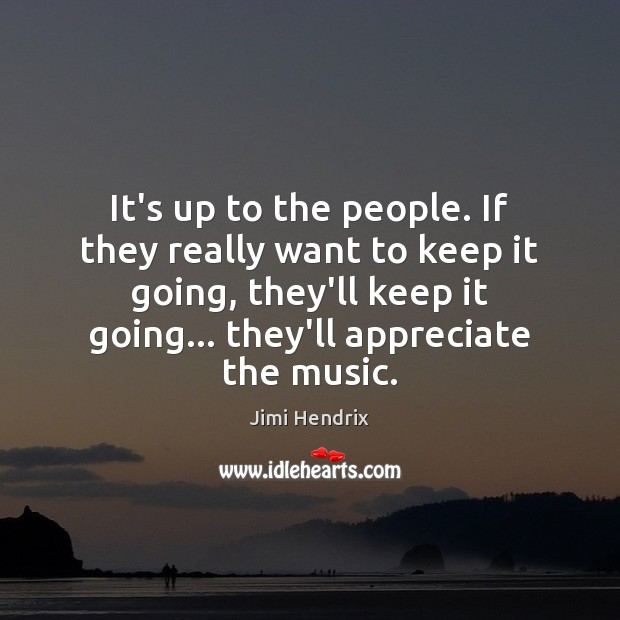 It's up to the people. If they really want to keep it Jimi Hendrix Picture Quote