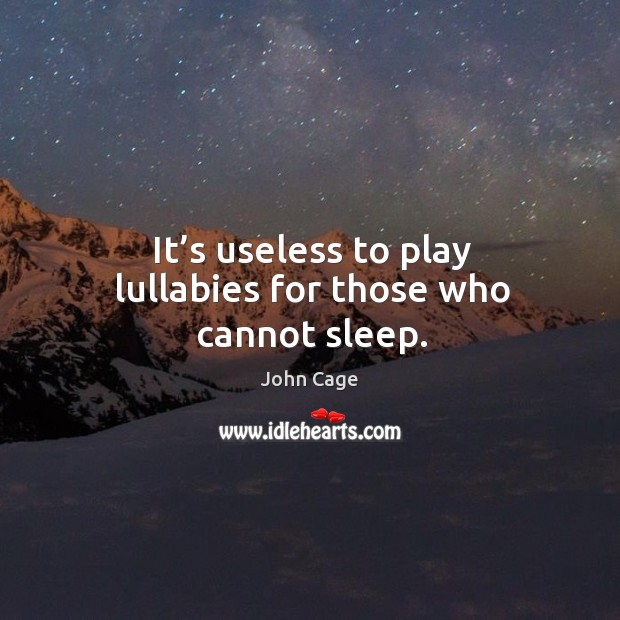 It's useless to play lullabies for those who cannot sleep. Image