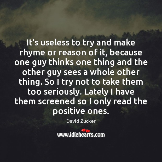 It's useless to try and make rhyme or reason of it, because Image