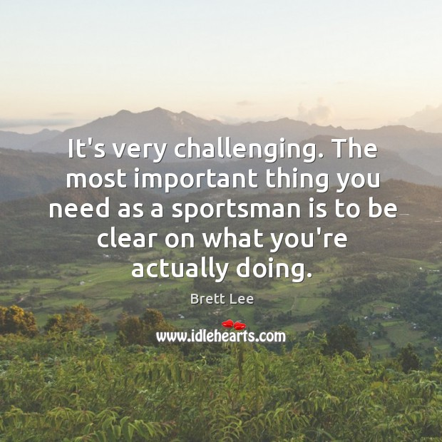 Image, It's very challenging. The most important thing you need as a sportsman