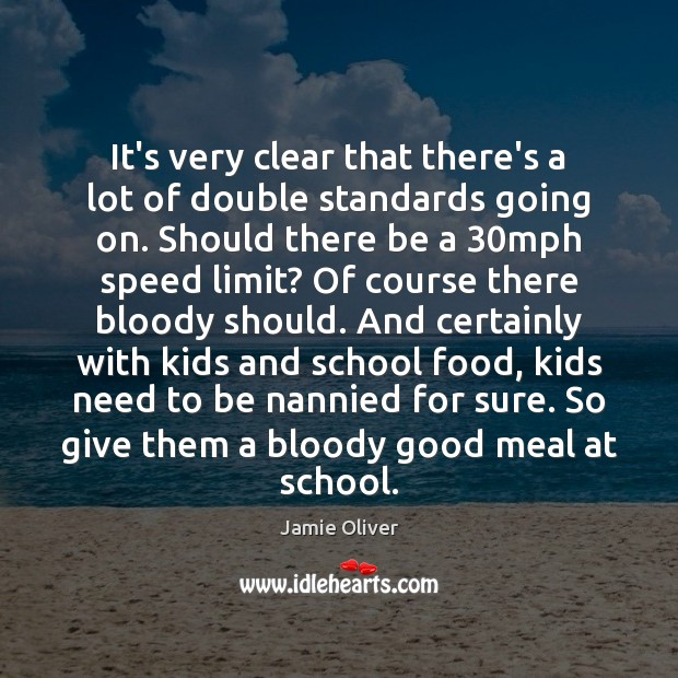 It's very clear that there's a lot of double standards going on. Jamie Oliver Picture Quote