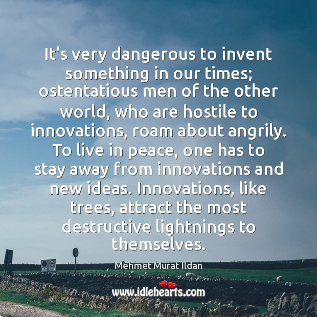 Image, It's very dangerous to invent something in our times; ostentatious men of
